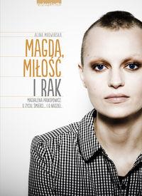 Magda, miłość i rak. Magdalena Prokopowicz...