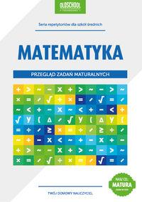 Matematyka. Przegląd zadań maturalnych