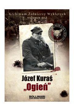 """Archiwum Żołnierzy Wyklętych. Wolumen nr 3. Józef Kuraś """"Ogień"""""""