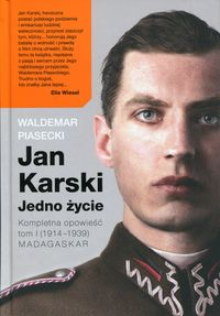 Jan Karski. Jedno życie. Kompletna historia. T.1