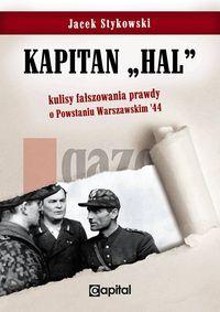"""Kapitan """"Hal"""". Kulisy fałszowania prawdy o PW '44"""