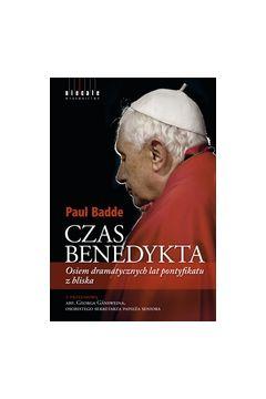Czas Benedykta Osiem dramatycznych lat pontyfikatu z bliska