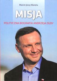 Misja. Polityczna biografia Andrzeja Dudy