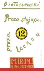 Utwory zebrane T.12 Proza stojąca, proza lecąca