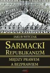 Sarmacki Republikanizm. Między prawem a bezprawiem