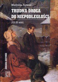 Trudna droga do niepodległości (XIX-XX wiek)