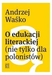 O edukacji literackiej (nie tylko dla polonistów)