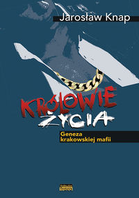 Królowie Życia. Geneza krakowskiej mafii