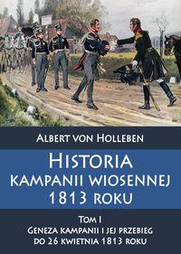Historia kampanii wiosennej 1813 roku Tom I