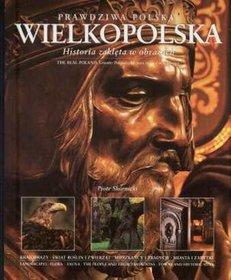Prawdziwa polska Wielkopolska. Historia zaklęta w obrazach. Wersja polsko-angielska