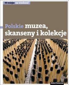 Polskie muzea skanseny i kolekcje