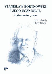 Stanisław Bortnowski i jego uczniowie. Szkice met.