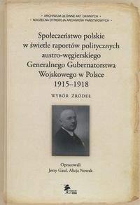 Społeczeństwo polskie w świetle raportów politycznych austro-węgierskiego Generalnego Gubernatorstwa Wojskowego w Polsce 1915-1918.