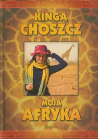 Moja Afryka - Kinga Choszcz w.2012
