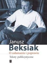 O załamaniu i poprawie Teksty publicystyczne - Janusz Beksiak