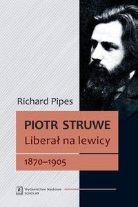 Piotr Struwe Liberał na lewicy 1870-1905