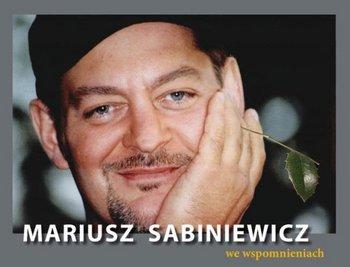 Mariusz Sabiniewicz we wspomnieniach