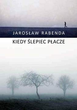 Kiedy Ślepiec Płacze - Jarosław Rabenda