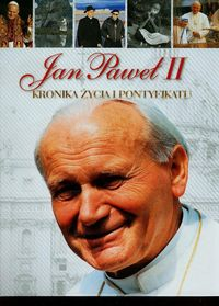 Jan Paweł II Kronika życia i pontyfikatu
