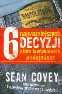 6 Najważniejszych Decyzji - Sean Covey