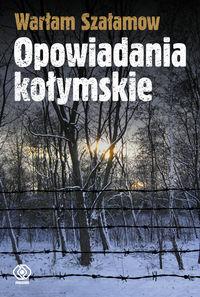 Opowiadania kołymskie - Warłam Szałamow