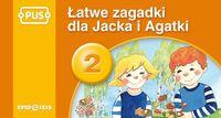 PUS Łatwe zagadki dla Jacka i Agatki 2