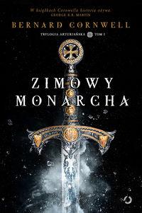Zimowy monarcha. Trylogia arturiańska tom 1
