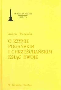 O Rzymie pogańskim i chrześcijańskim ksiąg dwoje