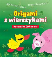 Origami z wierszykami. Kaczuszka Omi na wsi