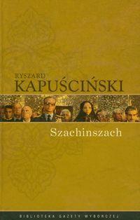 Ryszard Kapuściński T.05 - Szachinszach