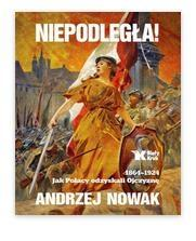 Niepodległa! 1864-1924.