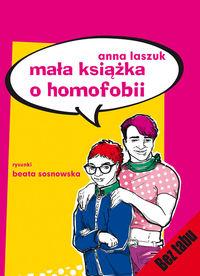 Mała książka o homofobii - Anna Laszczuk