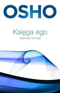 Księga ego. Wolnośc od iluzji