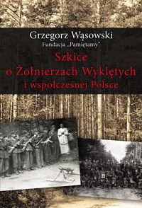 Szkice o Żołnierzach Wyklętych i współcz. Polsce
