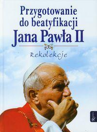Przygotowanie do beatyfikacji Jana Pawła II Rekolekcje