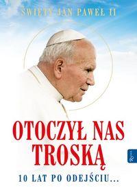 Św. Jan Paweł II. Otoczył nas troską.