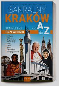 Sakralny Kraków. Kompletny pzrewodnik od A do Z