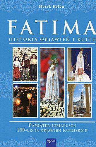 Fatima. Historia objawień i kultu
