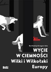 Wycie w ciemności. Wilki i wilkołaki Europy