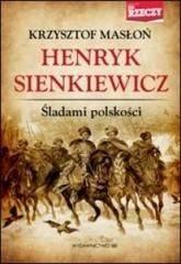 Henryk Sienkiewicz Śladami polskości