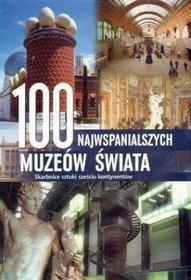 100 najwspanialszych muzeów świata. Skarbnice sztuki sześciu kontynentów