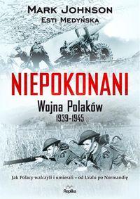 Niepokonani. Wojna Polaków 1939-1945