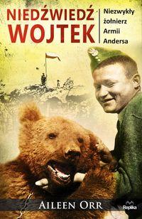 Niedźwiedź Wojtek.Niezwykły żołnierz Armii Andersa