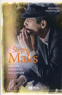 Ślepy Maks. Historia Łódzkiego Ala Capone w.2016