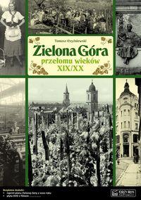 Zielona Góra przełomu wieków XIX/XX Opowieść...