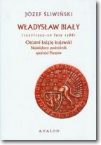 Władysław Biały 1327/1333-20 luty 1388 Ostatni ksi