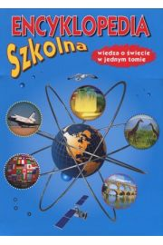 Encyklopedia szkolna. Wiedza o świecie w jednym tomie