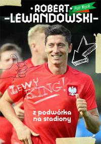 Robert Lewandowski Z podwórka na stadiony - Piotr Wójcik