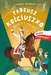 Tadeusz Kościuszko. Wakacje z wodzem Polscy...