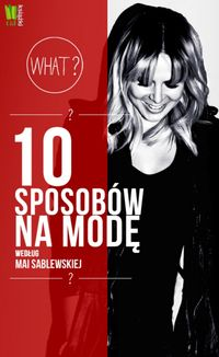 10 sposobów na modę wg Mai Sablewskiej